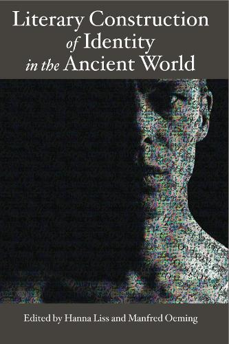 Literary Construction of Identity in the Ancient World: Proceedings of the Conference Literary Fiction and the Construction of Identity in Ancient Literatures: Options and Limits of Modern Literary Approach (Hardback)