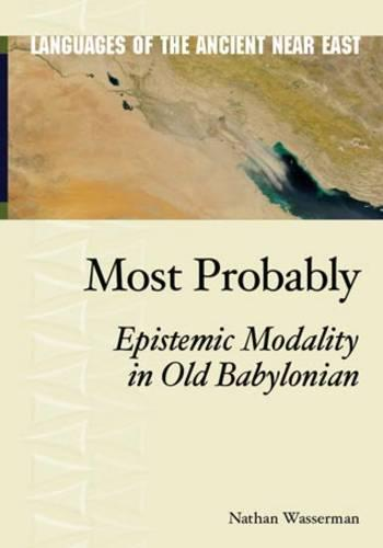Most Probably: Epistemic Modality in Old Babylonian - Languages of the Ancient Near East (Hardback)