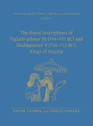 The Royal Inscriptions of Tiglath-Pileser III (744-727 BC) and Shalmaneser V (726-722 BC), Kings of Assyria - Royal Inscriptions of the Neo-Assyrian Period (Hardback)