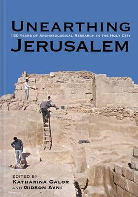 Unearthing Jerusalem: 150 Years of Archaeological Research in the Holy City (Hardback)