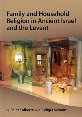Family and Household Religion in Ancient Israel and the Levant (Hardback)
