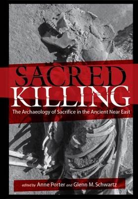 Sacred Killing: The Archaeology of Sacrifice in the Ancient Near East (Hardback)