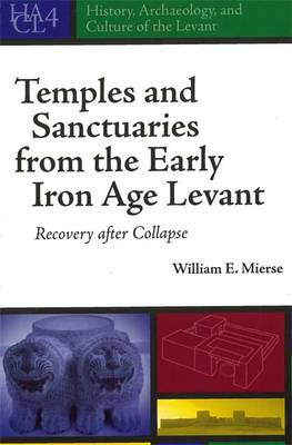 Temples and Sanctuaries from the Early Iron Age Levant: Recovery After Collapse - History, Archaeology, and Culture of the Levant 4 (Hardback)