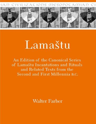 Lamastu: An Edition of the Canonical Series of Lamashtu Incantations and Rituals and Related Texts from the Second and First Millennia B.C. - Mesopotamian Civilizations (Hardback)