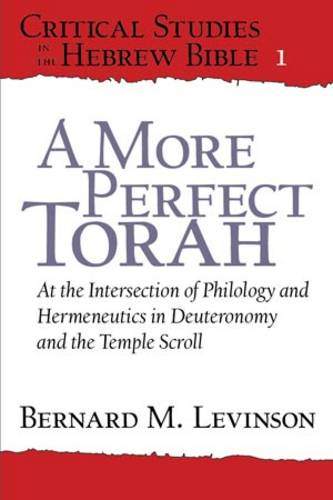 A More Perfect Torah: At the Intersection of Philology and Hermeneutics in Deuteronomy and the Temple Scroll - Critical Studies in the Hebrew Bible (Paperback)
