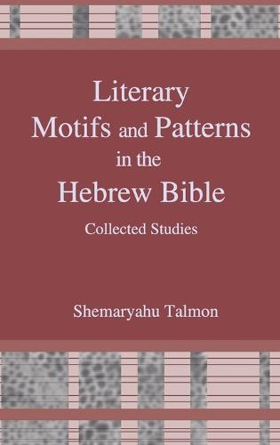 Literary Motifs and Patterns in the Hebrew Bible: Collected Essays (Hardback)
