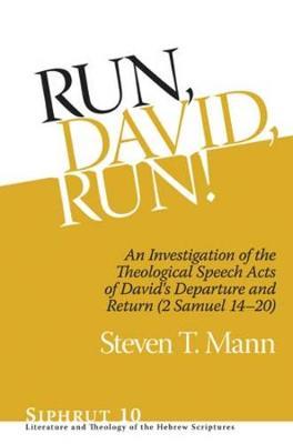 Run, David, Run!: An Investigation of the Theological Speech Acts of David's Departure and Return (2 Samuel 14-20) - Siphrut (Hardback)