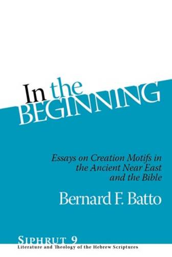 In the Beginning: Essays on Creation Motifs in the Bible and the Ancient Near East - Siphrut (Hardback)
