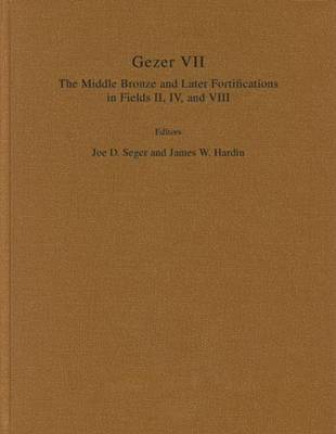 Gezer VII: The Middle Bronze and Later Fortifications in Fields II, IV, and VIII: The Middle Bronze and Later Fortifications in Fields II, IV, and VIII - Gezer 7 (Hardback)