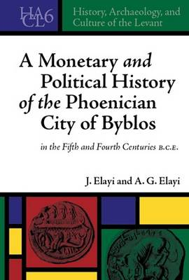A Monetary and Political History of the Phoenician City of Byblos in the Fifth and Fourth Centuries B.C.E. - History, Archaeology, and Culture of the Levant 6 (Hardback)