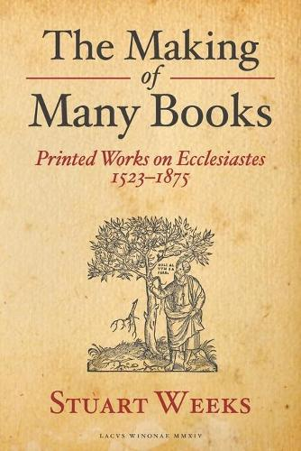 The Making of Many Books: Printed Works on Ecclesiastes 1523-1875 (Paperback)