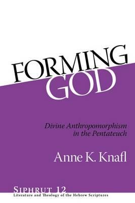 Forming God: Divine Anthropomorphism in the Pentateuch - Siphrut 12 (Hardback)