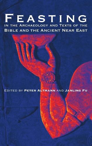Feasting in the Archaeology and Texts of the Bible and the Ancient Near East (Hardback)