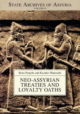 Neo-Assyrian Treaties and Loyalty Oaths - State Archives of Assyria (Paperback)