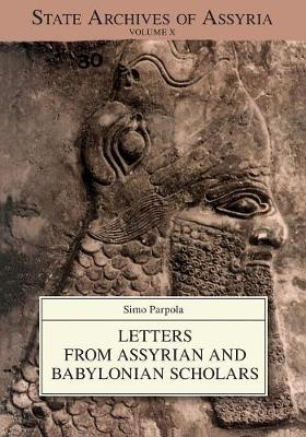 Letters from Assyrian and Babylonian Scholars - State Archives of Assyria 10 (Paperback)