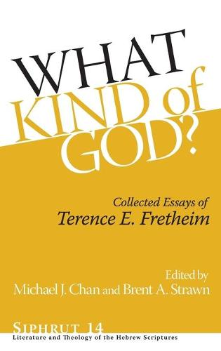 What Kind of God?: Collected Essays of Terence E. Fretheim - Siphrut (Hardback)