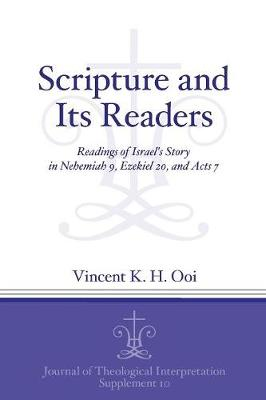 Scripture and Its Readers: Readings of Israel's Story in Nehemiah 9, Ezekiel 20, and Acts 7 - Journal of Theological Interpretation Supplements (Paperback)