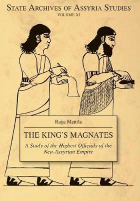 The King's Magnates: A Study of the Highest Officials of the Neo-Assyrian Empire - State Archives of Assyria 11 (Paperback)