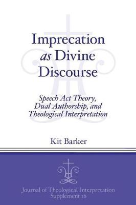 Imprecation as Divine Discourse: Speech Act Theory, Dual Authorship, and Theological Interpretation - Journal of Theological Interpretation Supplements (Paperback)