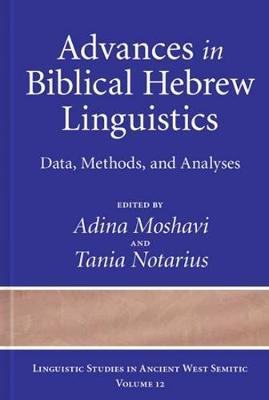 Advances in Biblical Hebrew Linguistics: Data, Methods, and Analyses - Linguistic Studies in Ancient West Semitic 12 (Hardback)