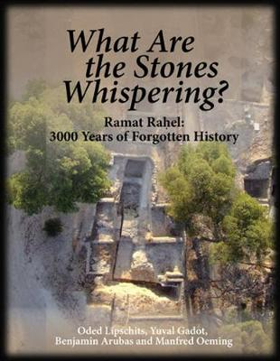 What Are the Stones Whispering?: Ramat Rahel: 3,000 Years of Forgotten History (Hardback)