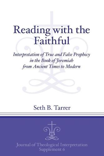 Reading with the Faithful: Interpretation of True and False Prophecy in the Book of Jeremiah from Ancient to Modern Times - Journal of Theological Interpretation Supplements (Paperback)