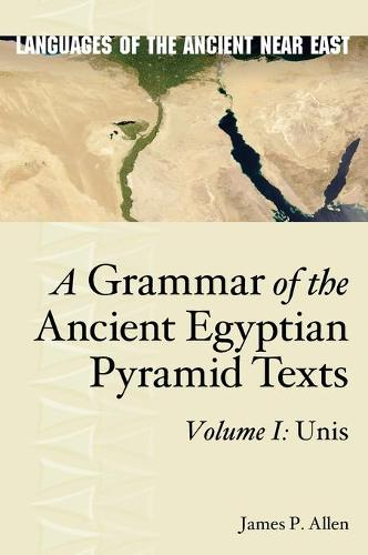 A Grammar of the Ancient Egyptian Pyramid Texts, Vol. I: Unis - Languages of the Ancient Near East (Hardback)