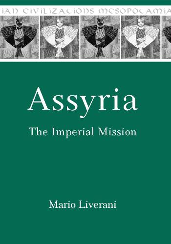 Assyria: The Imperial Mission - Mesopotamian Civilizations 21 (Hardback)