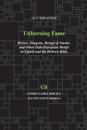 Unburning Fame: Horses, Dragons, Beings of Smoke, and Other Indo-European Motifs in Ugarit and the Hebrew Bible (Paperback)