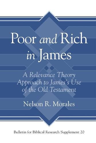 Poor and Rich in James: A Relevance Theory Approach to James's Use of the Old Testament - Bulletin for Biblical Research Supplement 20 (Hardback)