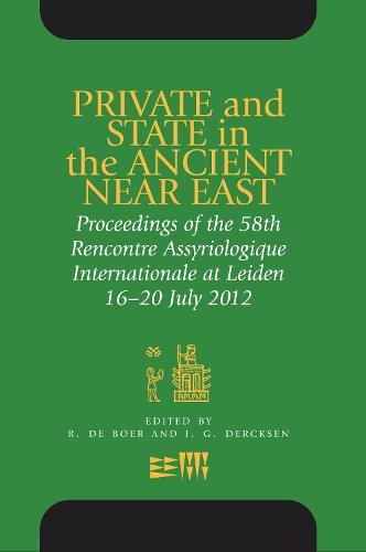 Private and State in the Ancient Near East: Proceedings of the 58th Rencontre Assyriologique Internationale at Leiden, 16-20 July 2012 - Rencontre Assyriologique Internationale (Hardback)