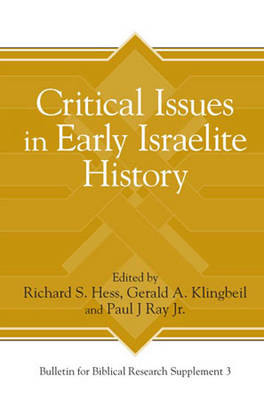 Critical Issues in Early Israelite History - Bulletin for Biblical Research Supplement 3 (Hardback)