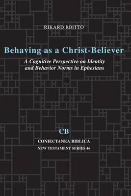 Behaving as a Christ-Believer: A Cognitive Perspective on Identity and Behavior Norms in Ephesians - Coniectanea Biblica New Testament Series 46 (Paperback)
