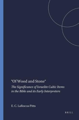 """""""Of Wood and Stone"""": The Significance of Israelite Cultic Items in the Bible and its Early Interpreters - Harvard Semitic Monographs 61 (Paperback)"""