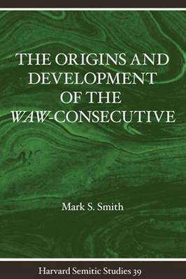 The Origins and Development of the Waw-consecutive: Northwest Semitic Evidence from Ugarit to Qumran - Harvard Semitic Studies 39 (Paperback)