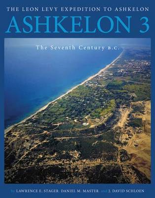 Ashkelon 3: The Seventh Century B.C. - Final Reports of The Leon Levy Expedition to Ashkelon 3 (Hardback)