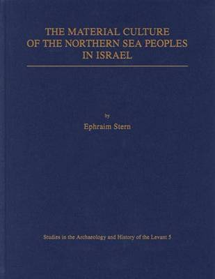 The Material Culture of the Northern Sea Peoples in Israel - Studies in the Archaeology and History of the Levant 5 (Paperback)