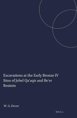 Excavations at the Early Bronze IV Sites of Jebel Qa'aqir and Be'er Resisim - Studies in the Archaeology and History of the Levant 6 (Paperback)