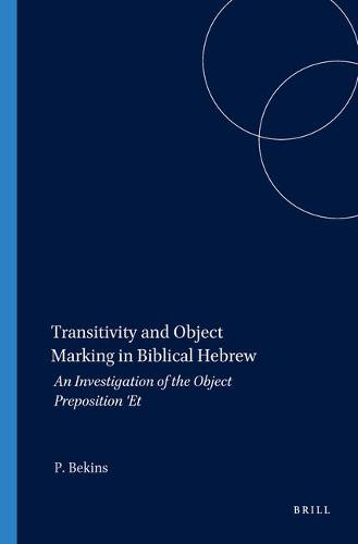 Transitivity and Object Marking in Biblical Hebrew: An Investigation of the Object Preposition 'Et - Harvard Semitic Studies 64 (Paperback)