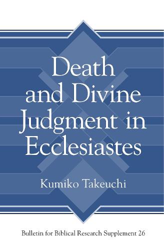 Death and Divine Judgment in Ecclesiastes - Bulletin for Biblical Research Supplement 26 (Hardback)