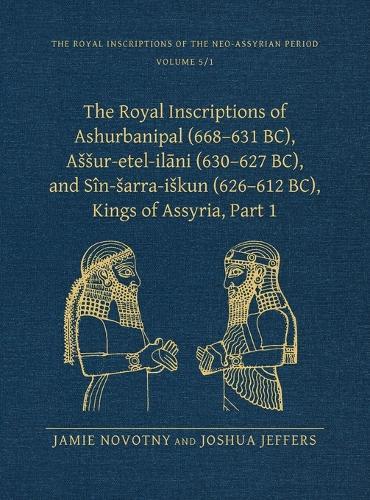 The Royal Inscriptions of Ashurbanipal (668-631 BC), Assur-etal-ilani (630-627 BC), and Sin-sarra-iskun (626-612 BC), Kings of Assyria: Part I - Royal Inscriptions of the Neo-Assyrian Period 5.1 (Hardback)