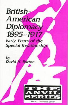 British-American Diplomacy, 1895-1917: Early Years of the Special Relationship (Paperback)
