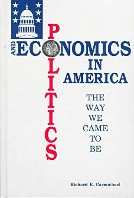Politics and Economics in America: the Way We Came to be (Paperback)