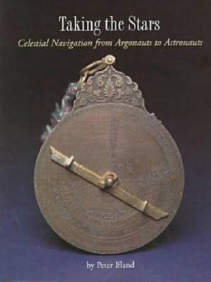Taking the Stars: Celestial Navigation from Argonauts to Astronauts (Hardback)