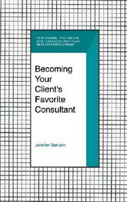 Becoming Your Clients Favorite Consultant (Hardback)