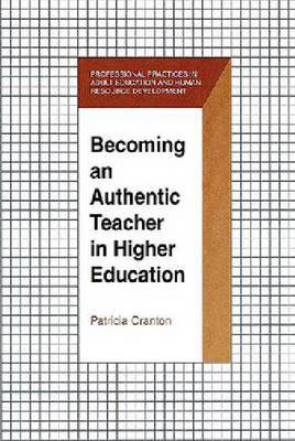 Becoming an Authentic Teacher: A Guide for Teachers in Higher Education (Hardback)