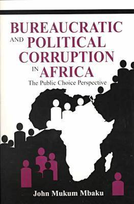 Bureaucratic and Political Corruption in Africa: The Public Choice Perspective (Paperback)