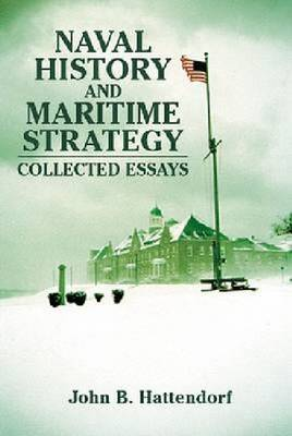 Naval History and Maritime Strategy: Collected Essays (Hardback)