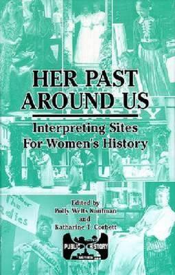 Her Past Around Us: Interpreting Sites for Women's History (Hardback)