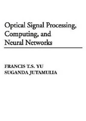 Optical Signal Processing, Computing and Neural Networks (Paperback)